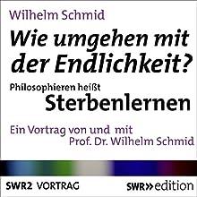 Wie umgehen mit der Endlichkeit? Philosophieren heißt Sterbenlernen (       ungekürzt) von Wilhelm Schmid Gesprochen von: Wilhelm Schmid