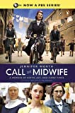 Jennifer Worth Call the Midwife: A Memoir of Birth, Joy, and Hard Times