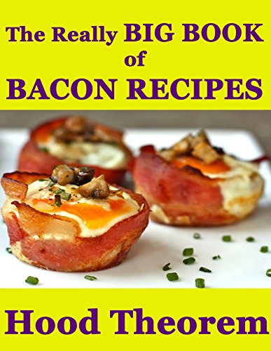 Free Kindle Book : the Really BIG BOOK of  Bacon Recipes (Hood Theorem Cookbook Series)