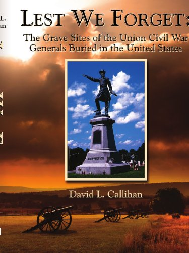 Lest We Forget:: The Grave Sites of the Union Civil War Generals Buried in the United States