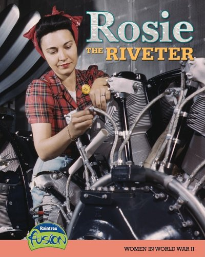 Rosie the Riveter: Women in World War II (American History Through Primary Sources)