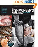 The Fishmonger's Apprentice: The Expert's Guide to Selecting, Preparing, and Cooking a World of Seafood, Taught by the Masters