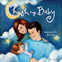Hush My Baby (       UNABRIDGED) by Amanda L. Morter Narrated by Lacey Lett