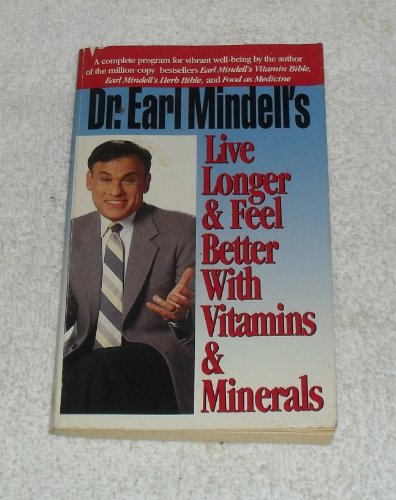 Dr. Earl Mindell'S Live Longer & Feel Better With Vitamins & Minerals