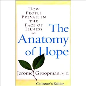 The Anatomy of Hope: How People Prevail in the Face of Illness | [Jerome Groopman]