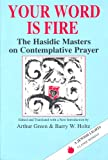Your Word Is Fire: The Hasidic Masters on Contemplative Prayer (A Jewish Lights Classic Reprint)