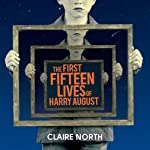 The First Fifteen Lives of Harry August (       UNABRIDGED) by Claire North Narrated by Peter Kenny