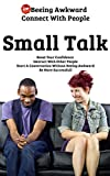 Small Talk!  -Stop Being Awkward - Connect With People - Boost Your Confidence - Interact With Other People - Start A Conversation Without Beeing Awkward - Be More Successfull (English Edition)