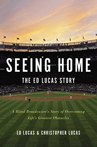 Download Seeing Home: The Ed Lucas Story: A Blind Broadcaster's Story of Overcoming Life's Greatest Obstacles