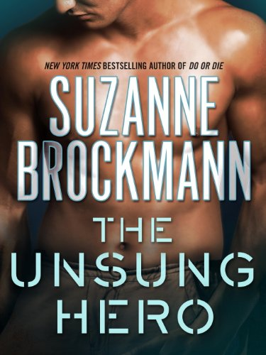 The Unsung Hero (Troubleshooters) by Suzanne Brockmann