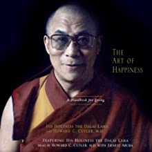 The Art of Happiness (       ABRIDGED) by His Holiness the Dalai Lama, Howard C. Cutler Narrated by Howard C. Cutler