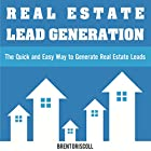 Real Estate Lead Generation: The Quick and Easy Way to Generate Real Estate Leads (       ungekürzt) von Brent Driscoll Gesprochen von: Jack Nolan