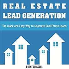 Real Estate Lead Generation: The Quick and Easy Way to Generate Real Estate Leads (       UNABRIDGED) by Brent Driscoll Narrated by Jack Nolan