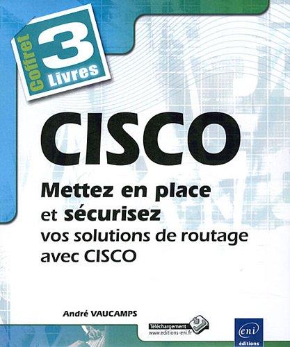 Cisco : Mettez en place et sécurisez vos solutions de routage avec Cisco, 3 volumes