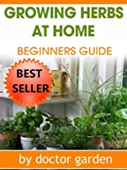 herb gardening-amazing tips for people who want to grow herbs at home-the complete guide (doctor gardening books collection)