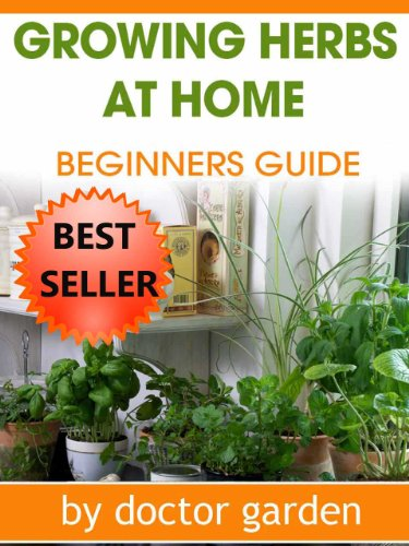 herb gardening-amazing tips for people who want to grow herbs at home-the complete guide (doctor gardening books collection) by doctor garden
