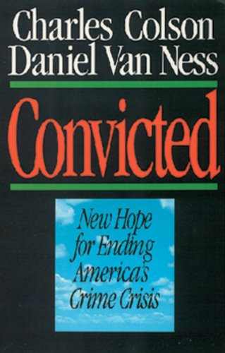 Convicted: New Hope for Ending America's Crime Crisis, CHARLES COLSON, DANIEL VAN NESS