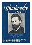David Brown Tchaikovsky: The Early Years, 1840-74 v. 1: A Biographical and Critical Study