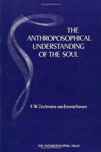 The Anthroposophical Understanding of the Soul, by F. W. Van Emmichoven, F. W. Zeylmans van Emmichoven