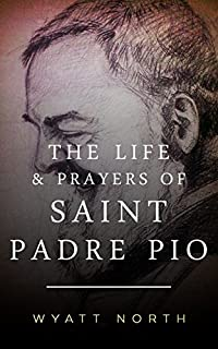 The Life And Prayers Of Saint Padre Pio by Wyatt North ebook deal