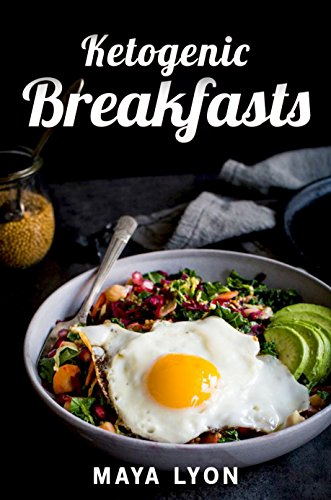 Ketogenic Diet: Top 60 Quick & Easy Ketogenic Breakfast and Brunch Recipes for Rapid Weight Loss (The Beginners Ketogenic Low Carb Cookbook Series©, Paleo) by Maya Lyon