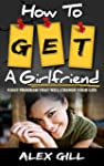 How To Get A Girlfriend: 9-Day Progra...