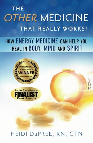 The Other Medicine...That Really Works: How Energy Medicine Can Help You Heal In Body, Mind, and Spirit