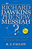 R. J. Fallon Is Richard Dawkins the New Messiah? A Layman's Critique of 'The God Delusion' (revised edition)