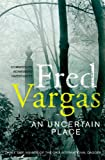 An Uncertain Place (Commissaire Adamsberg) (1846554454) by Vargas, Fred