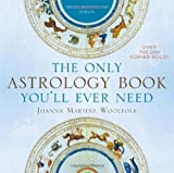 img - for The Only Astrology Book You'll Ever Need [Paperback] [2012] (Author) Joanna Martine Woolfolk book / textbook / text book