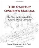 The Startup Owners Manual: The Step-By-Step Guide for Building a Great Company
