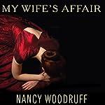 My Wife's Affair: A Novel | Nancy Woodruff