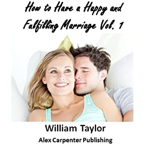 How to Have a Happy and Fulfilling Marriage, Vol. 1 | [William Taylor]