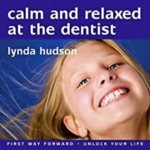 Calm and Relaxed at the Dentist: Overcome Fear of the Dentist | [Lynda Hudson]