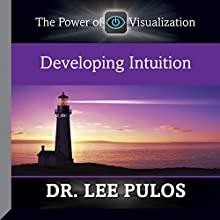 Developing Intuition: The Power of Visualization  by Dr. Lee Pulos Narrated by Dr. Lee Pulos