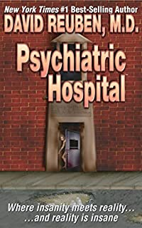 Psychiatric Hospital: Where Insanity Meets Reality ... And Reality Is Insane by David Reuben M.D. ebook deal