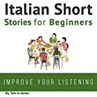 Italian Short Stories for Beginners Hörbuch von  Talk in Italian Gesprochen von: Eddie Pez, Jessica Muraca