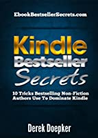 Kindle Bestseller Secrets: 10 Tricks Bestselling Non-Fiction Authors Use To Dominate Kindle (English Edition)