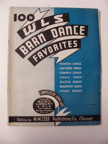 100 WLS Barn Dance Favorites from the Music Library of WLS The Prairie Farmer Station Compiled by John Lair