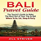 Bali Travel Guide: The Tourist's Guide to Make the Most Out of Your trip To Bali, Indonesia: Where to Go, Eat, Sleep & Party Hörbuch von Jill Striver Gesprochen von: Jason Lovett