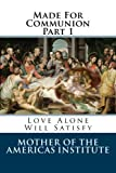 img - for Made For Communion - Part 1: Love Alone Will Satisfy book / textbook / text book