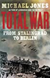 Michael Jones Total War: From Stalingrad to Berlin