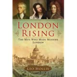 London Rising: The Men Who Made Modern Londonpar Leo Hollis