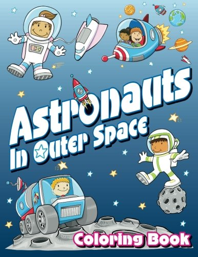 Astronauts In Outer Space Coloring Book: Volume 14 (Super Fun Coloring Books For Kids)