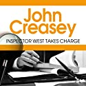 Inspector West Takes Charge: Inspector West Series, Book 1 Audiobook by John Creasey Narrated by Tim Bentinck