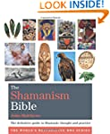 The Shamanism Bible: The definitive g...