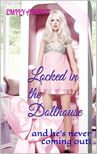 Locked in the Dollhouse: and he's never coming out! (English Edition)