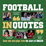 Football in Quotes: Team Talk and Qui...