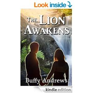 http://www.amazon.com/Lion-Awakens-Buffy-Andrews-ebook/dp/B00JAPBVVI/ref=sr_1_2?ie=UTF8&qid=1407271764&sr=8-2&keywords=the+lion+awakens