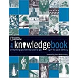 The Knowledge Book: Everything You Need to Know to Get By in the 21st Century ~ National Geographic